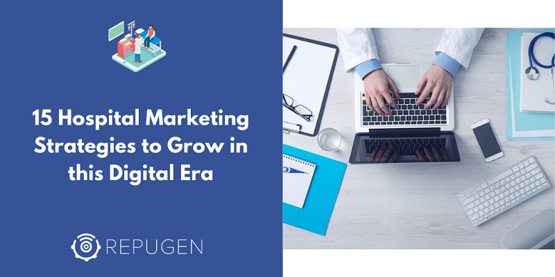 15 Hospital Marketing Strategies to Grow in this Digital Era