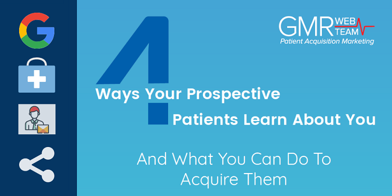 4 Ways Your Prospective Patients Learn About You [And What You Can Do To Acquire Them]