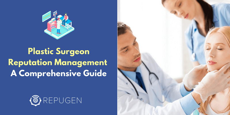 Plastic Surgeon Reputation Management: A Comprehensive Guide