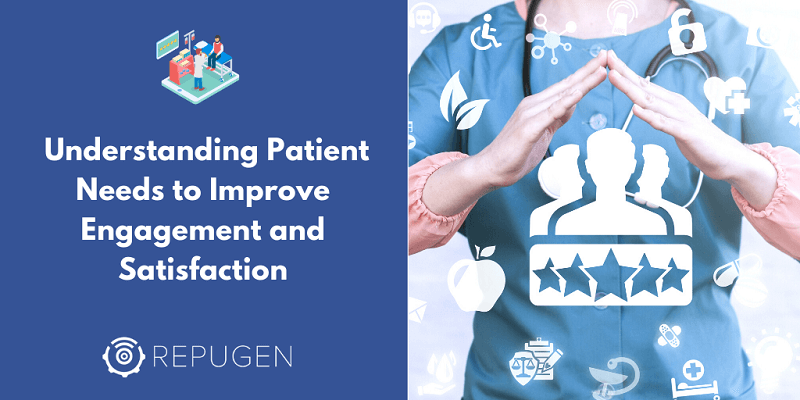 Understanding Patient Needs to Improve Engagement and Satisfaction