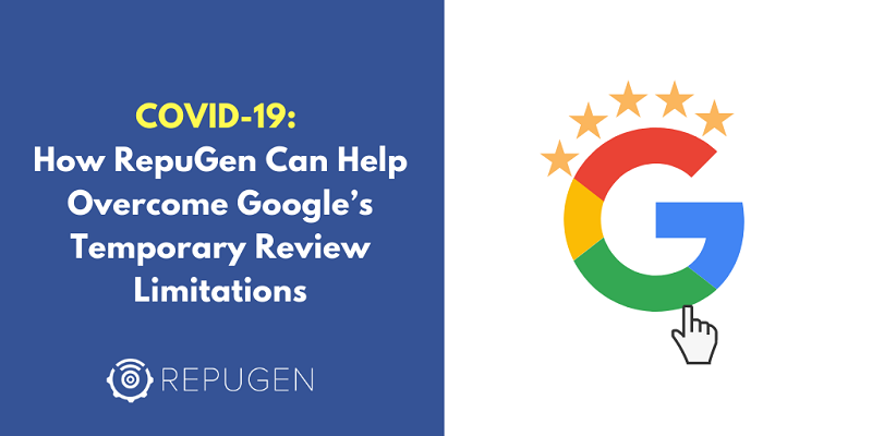 COVID-19: How RepuGen Can Help Overcome Google's Review Limitations