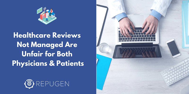 Healthcare Reviews Not Managed Are Unfair for Both Physicians and Patients
