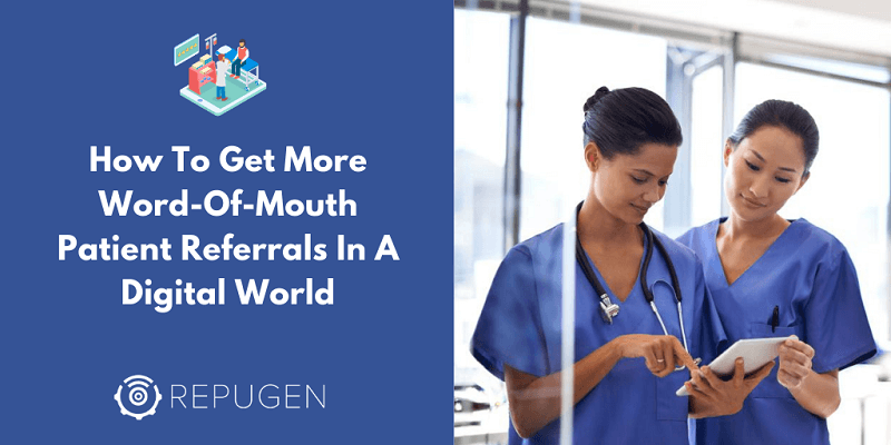 How To Get More Word-Of-Mouth Patient Referrals In A Digital World