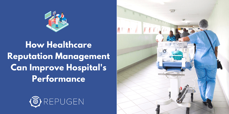 How Healthcare Reputation Management Can Improve Your Hospital's Performance