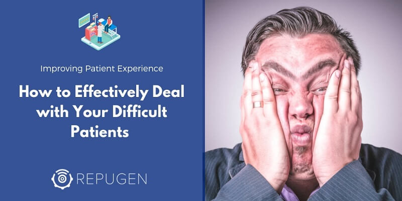 How to Effectively Deal with Your Difficult Patients