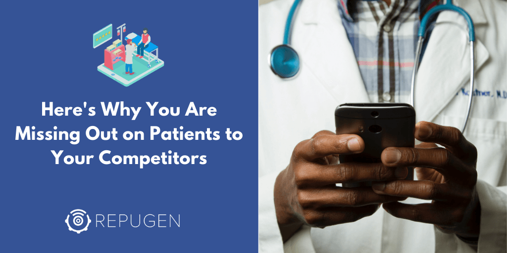 Here's Why You Are Missing Out on Patients to Your Competitors