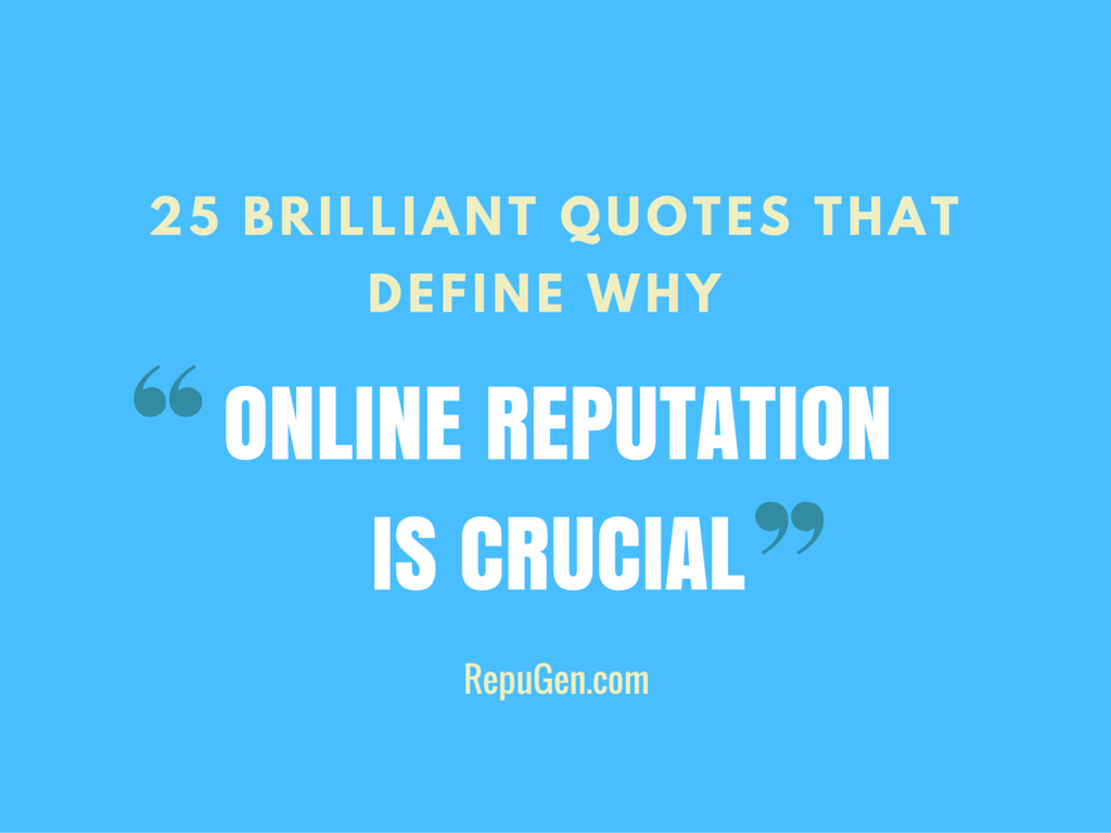 25 Brilliant Quotes That Define Why Online Reputation Is Crucial