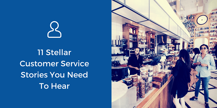 11 Stellar Customer Service Stories You Need to Hear