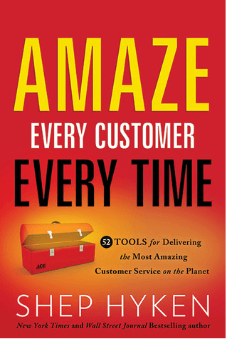 Every Customer Every Time: 52 Tools for Delivering the Most Amazing Customer Service on the Planet by Shep Hyken