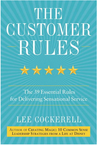 The Customer Rules: The 39 Essential Rules for Delivering Sensational Service by Lee Cockerell