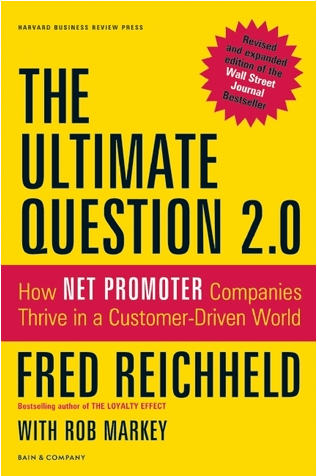 The Ultimate Question 2.0: How Net Promoter Companies Thrive in a Customer-Driven World by Rob Markey