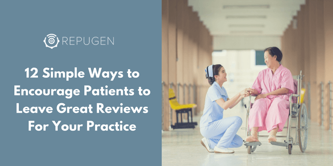 12 Simple Ways to Encourage Patients to Leave Great Reviews For Your Practice