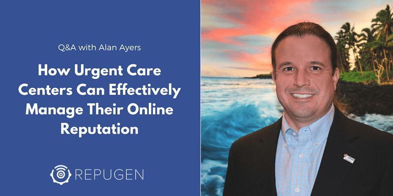 Alan Ayers on Urgent Care Online Reputation Management and Improving Patient Experience [Q&A]