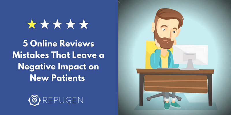 Online Reviews: 5 Things That Leave a Negative Impact on New Patients