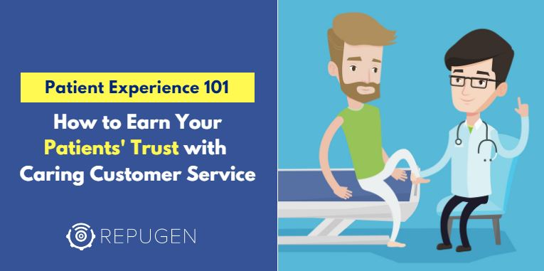 How to Earn Your Patients' Trust with Caring Customer Service